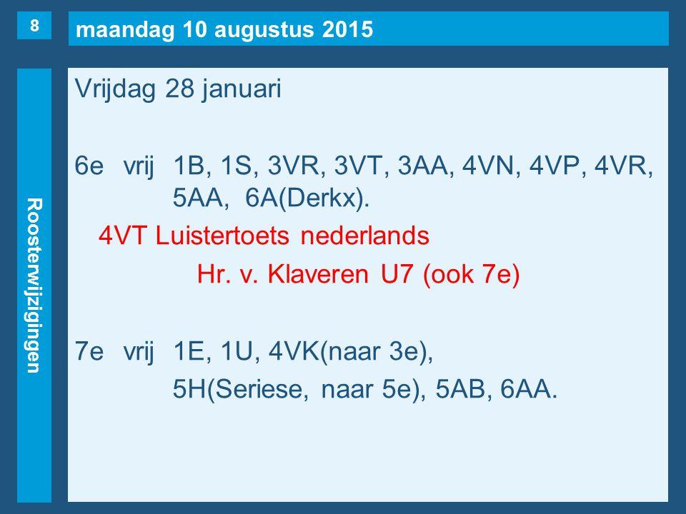 maandag 10 augustus 2015 Roosterwijzigingen Vrijdag 28 januari 8evrij1U, 2Y(naar 4e), 5HA. 9