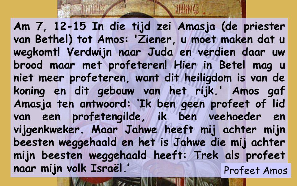 ALLEN MISSIONARIS 1ste lezing: De profeet Amos, missionaris geworden, wordt door God GEZONDEN naar Bethel, maar Amasja, de priester van de koning, verjaagt hem omdat hij waarheden verkondigt die de koning niet wenst te horen.