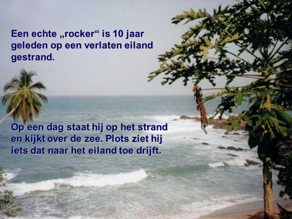 """Een echte """"rocker"""" is 10 jaar geleden op een verlaten eiland gestrand. Op een dag staat hij op het strand en kijkt over de zee. Plots ziet hij iets da"""