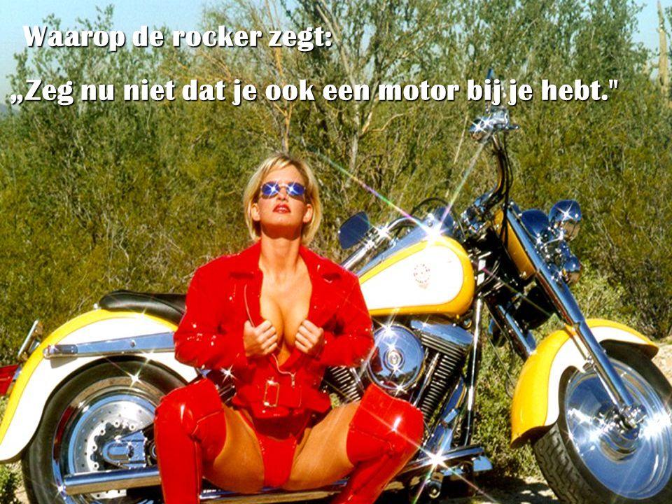 """Waarop de rocker zegt: Waarop de rocker zegt: """"Zeg nu niet dat je ook een motor bij je hebt."""