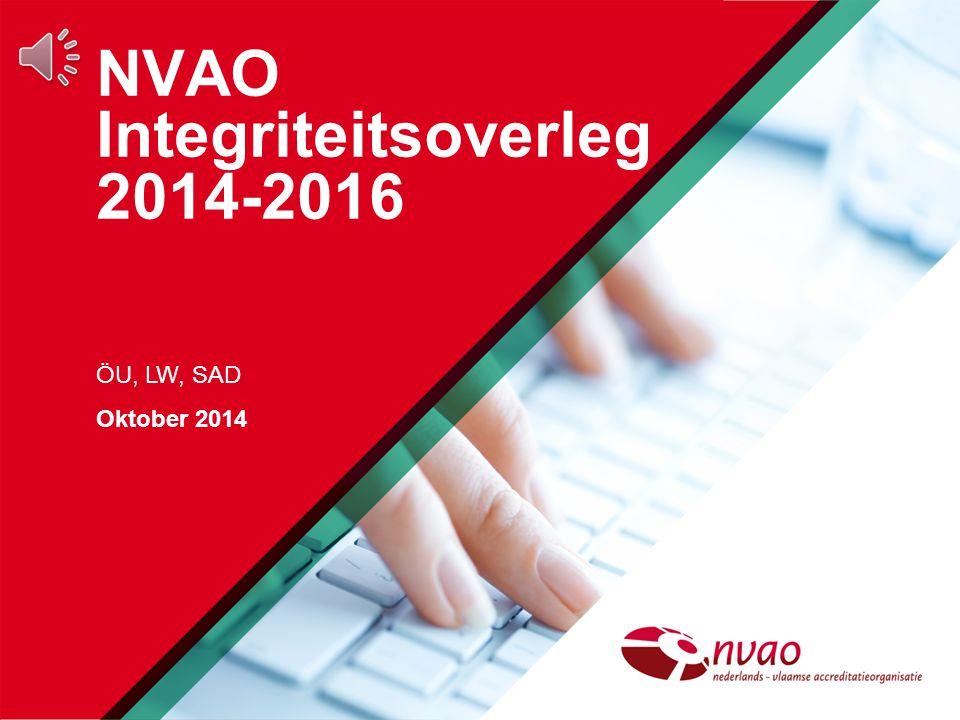 NVAO Integriteitsoverleg 2014-2016 ÖU, LW, SAD Oktober 2014