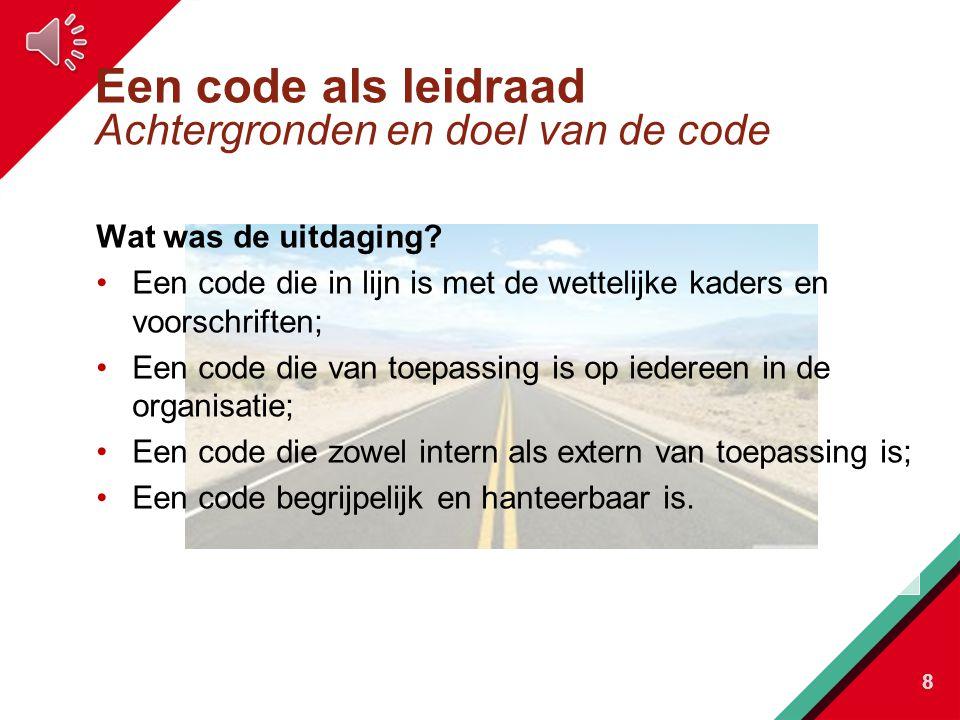 Een code als leidraad Achtergronden en doel van de code Wat was de uitdaging.