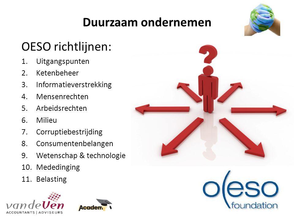 Duurzaam ondernemen OESO richtlijnen: 1.Uitgangspunten 2.Ketenbeheer 3.Informatieverstrekking 4.Mensenrechten 5.Arbeidsrechten 6.Milieu 7.Corruptiebestrijding 8.Consumentenbelangen 9.Wetenschap & technologie 10.Mededinging 11.Belasting