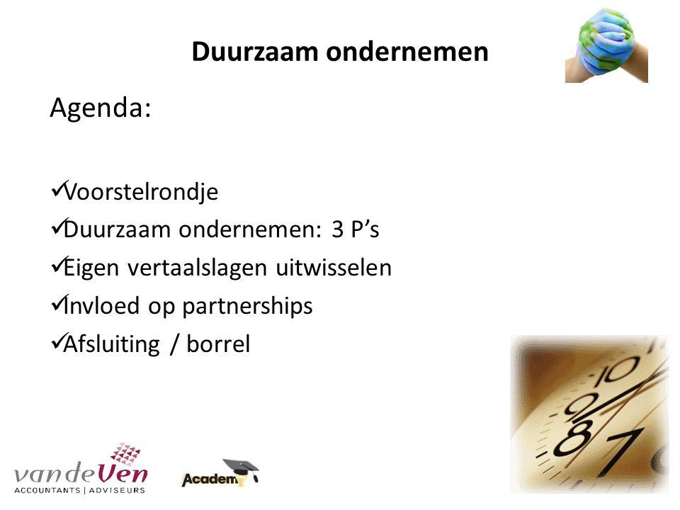 Agenda: Voorstelrondje Duurzaam ondernemen: 3 P's Eigen vertaalslagen uitwisselen Invloed op partnerships Afsluiting / borrel Duurzaam ondernemen