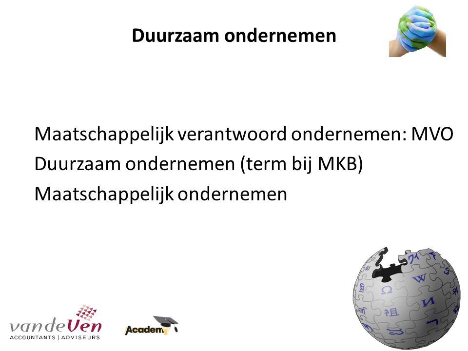 Duurzaam ondernemen Maatschappelijk verantwoord ondernemen: MVO Duurzaam ondernemen (term bij MKB) Maatschappelijk ondernemen