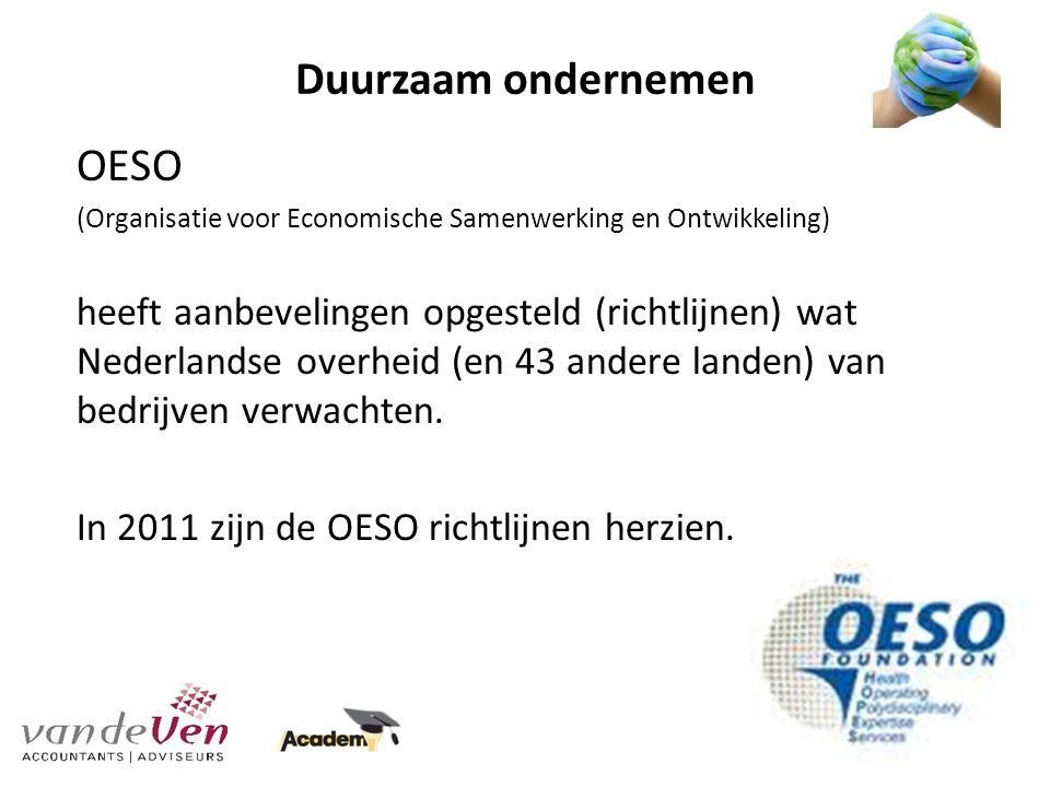 Duurzaam ondernemen OESO (Organisatie voor Economische Samenwerking en Ontwikkeling) heeft aanbevelingen opgesteld (richtlijnen) wat Nederlandse overheid (en 43 andere landen) van bedrijven verwachten.