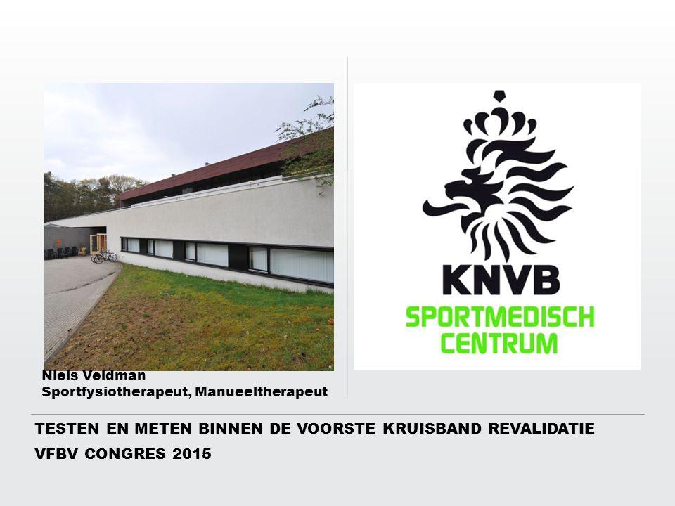 VFBV CONGRES 2015 TESTEN EN METEN BINNEN DE VOORSTE KRUISBAND REVALIDATIE Niels Veldman Sportfysiotherapeut, Manueeltherapeut