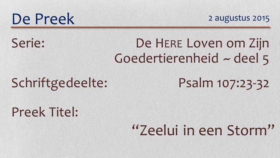 """De Preek Serie:De H ERE Loven om Zijn Goedertierenheid ~ deel 5 Schriftgedeelte:Psalm 107:23-32 Preek Titel: """"Zeelui in een Storm"""" 2 augustus 2015"""