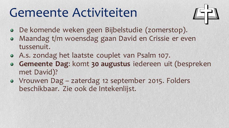 Gemeente Activiteiten De komende weken geen Bijbelstudie (zomerstop). Maandag t/m woensdag gaan David en Crissie er even tussenuit. A.s. zondag het la