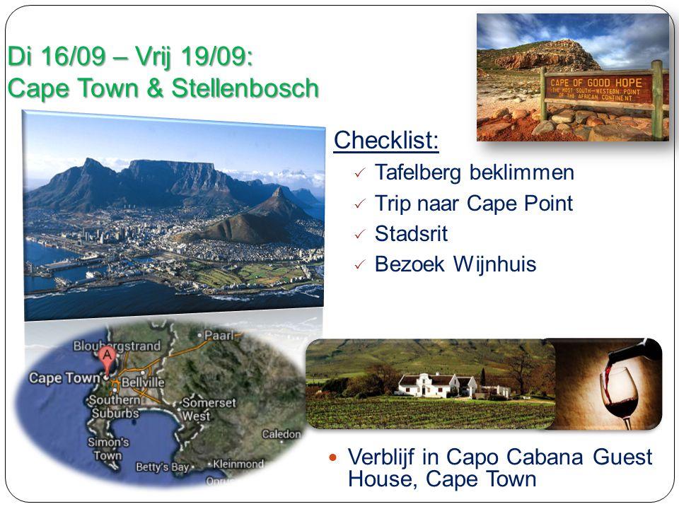 Di 16/09 – Vrij 19/09: Cape Town & Stellenbosch Verblijf in Capo Cabana Guest House, Cape Town Checklist:  Tafelberg beklimmen  Trip naar Cape Point  Stadsrit  Bezoek Wijnhuis
