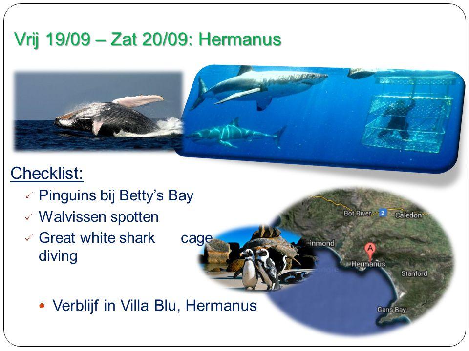 Vrij 19/09 – Zat 20/09: Hermanus Checklist:  Pinguins bij Betty's Bay  Walvissen spotten  Great white shark cage diving Verblijf in Villa Blu, Hermanus