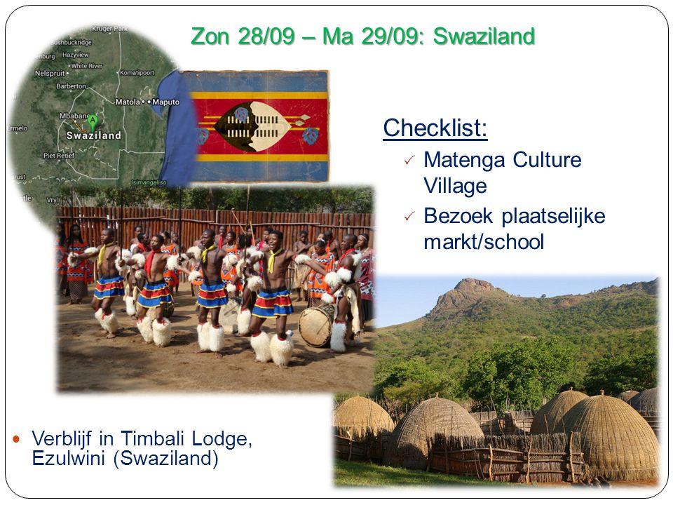 Zon 28/09 – Ma 29/09: Swaziland Verblijf in Timbali Lodge, Ezulwini (Swaziland) Checklist:  Matenga Culture Village  Bezoek plaatselijke markt/school