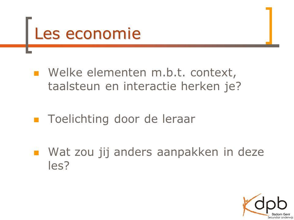 Les economie Welke elementen m.b.t. context, taalsteun en interactie herken je? Toelichting door de leraar Wat zou jij anders aanpakken in deze les?