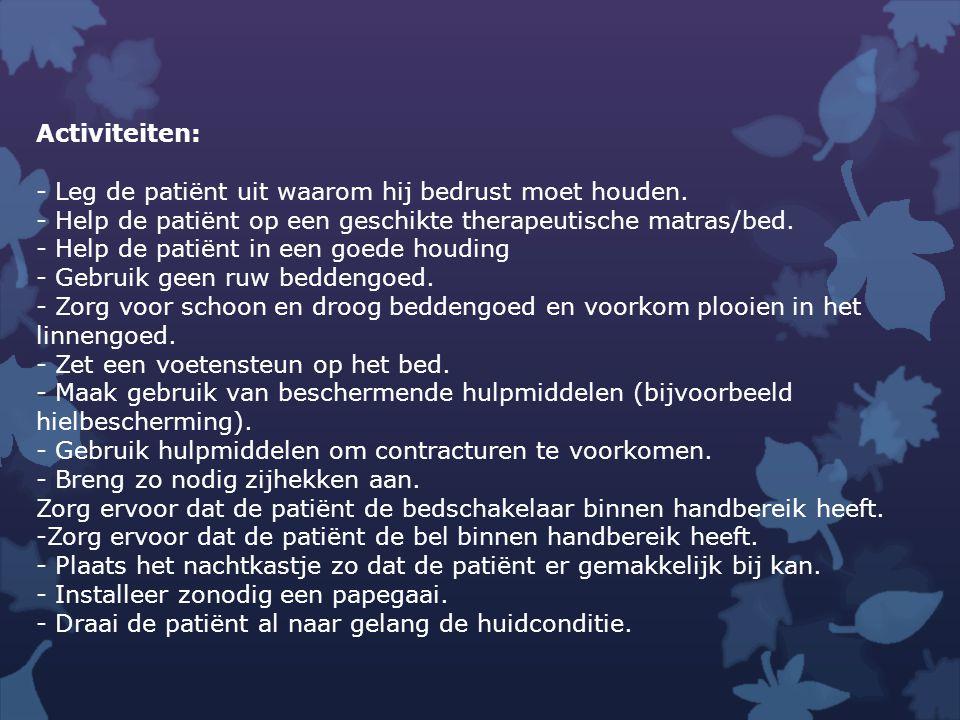Activiteiten:  - Pas bij de immobiele patiënt ten minste om de twee uur wisselligging toe volgens een specifiek schema.