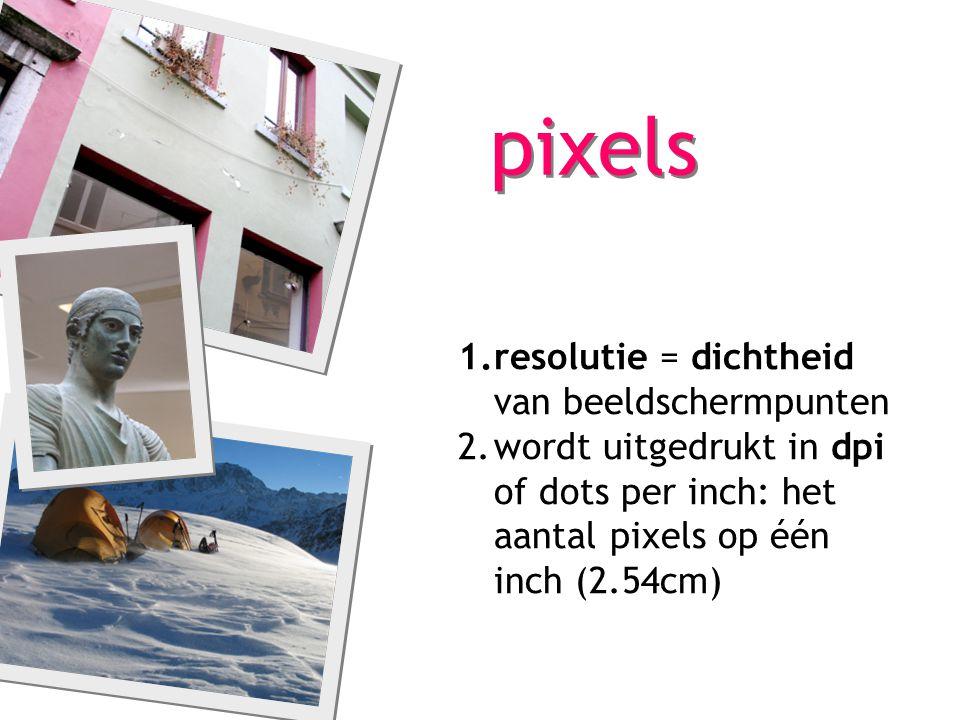 1.resolutie = dichtheid van beeldschermpunten 2.wordt uitgedrukt in dpi of dots per inch: het aantal pixels op één inch (2.54cm) pixels