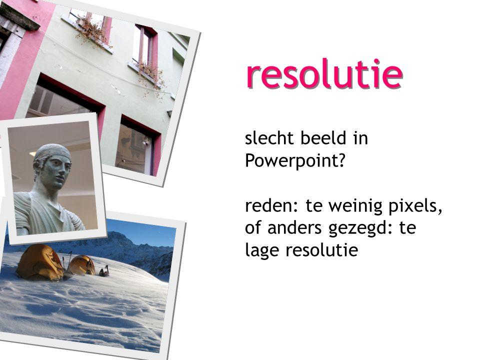 slecht beeld in Powerpoint? reden: te weinig pixels, of anders gezegd: te lage resolutie resolutie
