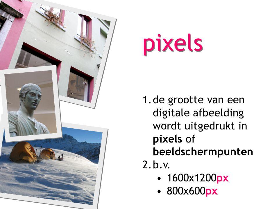 pixels 1.de grootte van een digitale afbeelding wordt uitgedrukt in pixels of beeldschermpunten 2.b.v. 1600x1200px 800x600px