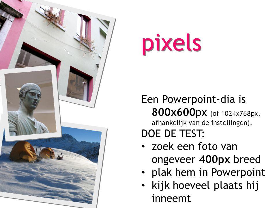 pixels Een Powerpoint-dia is 800x600px (of 1024x768px, afhankelijk van de instellingen). DOE DE TEST: zoek een foto van ongeveer 400px breed plak hem