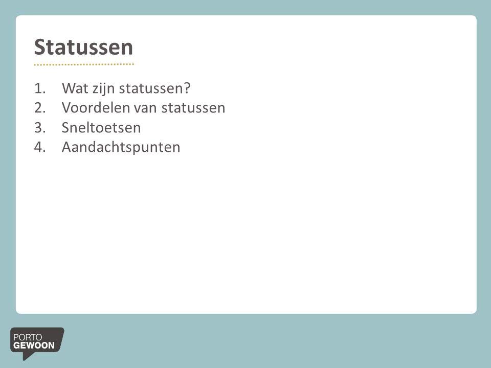 Statussen 1.Wat zijn statussen? 2.Voordelen van statussen 3.Sneltoetsen 4.Aandachtspunten