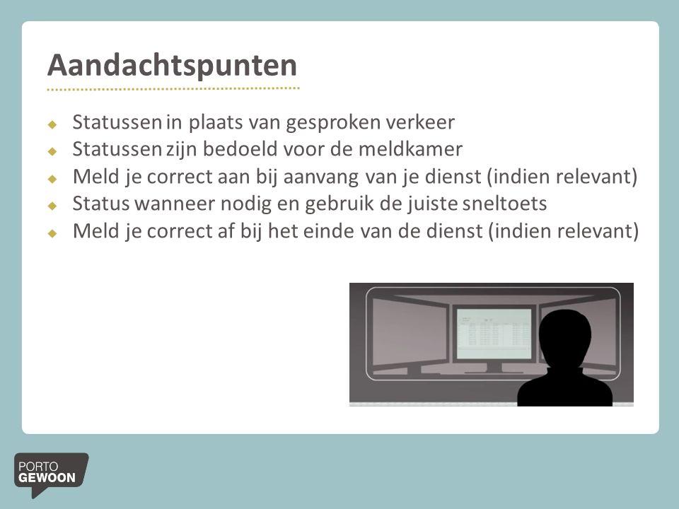 Aandachtspunten  Statussen in plaats van gesproken verkeer  Statussen zijn bedoeld voor de meldkamer  Meld je correct aan bij aanvang van je dienst