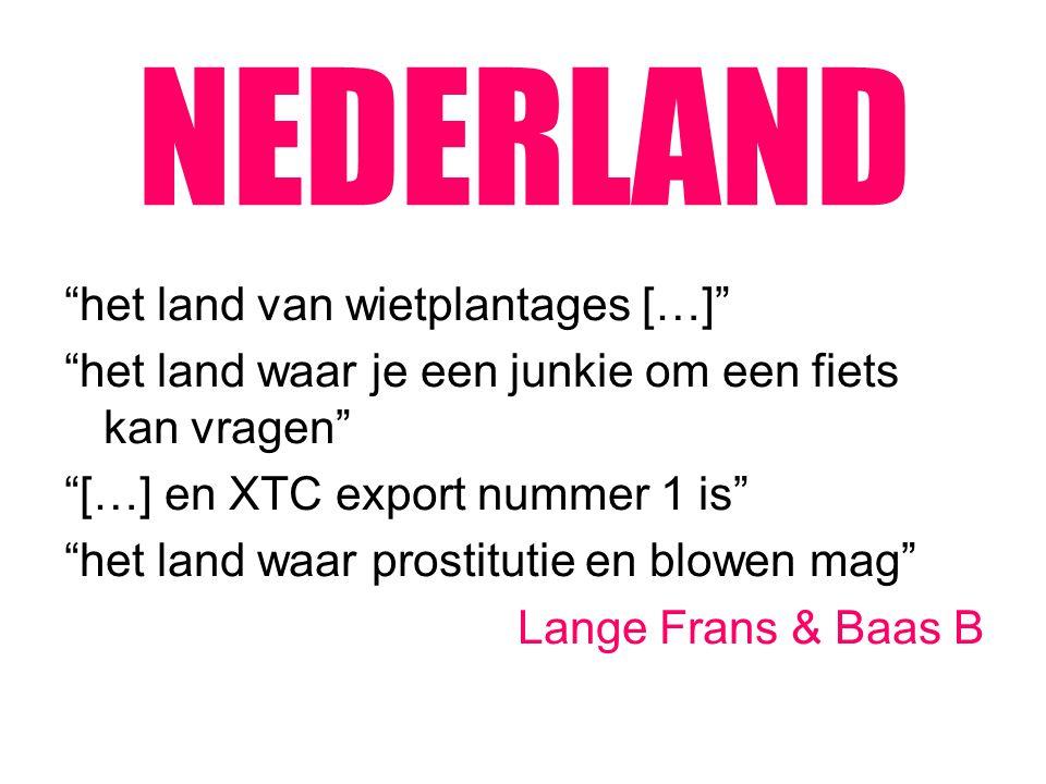 """NEDERLAND """"het land van wietplantages […]"""" """"het land waar je een junkie om een fiets kan vragen"""" """"[…] en XTC export nummer 1 is"""" """"het land waar prosti"""