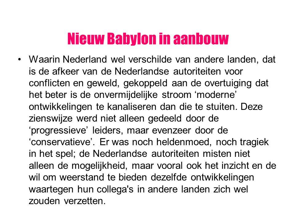 Nieuw Babylon in aanbouw Waarin Nederland wel verschilde van andere landen, dat is de afkeer van de Nederlandse autoriteiten voor conflicten en geweld