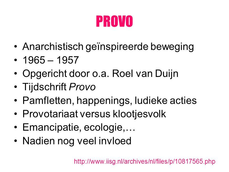 PROVO Anarchistisch geïnspireerde beweging 1965 – 1957 Opgericht door o.a. Roel van Duijn Tijdschrift Provo Pamfletten, happenings, ludieke acties Pro