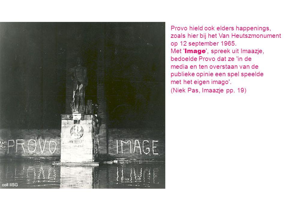 Provo hield ook elders happenings, zoals hier bij het Van Heutszmonument op 12 september 1965. Met ' Image ', spreek uit Imaazje, bedoelde Provo dat z