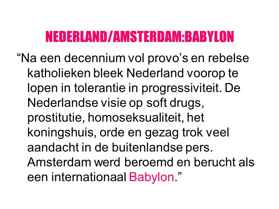 """NEDERLAND/AMSTERDAM:BABYLON """"Na een decennium vol provo's en rebelse katholieken bleek Nederland voorop te lopen in tolerantie in progressiviteit. De"""