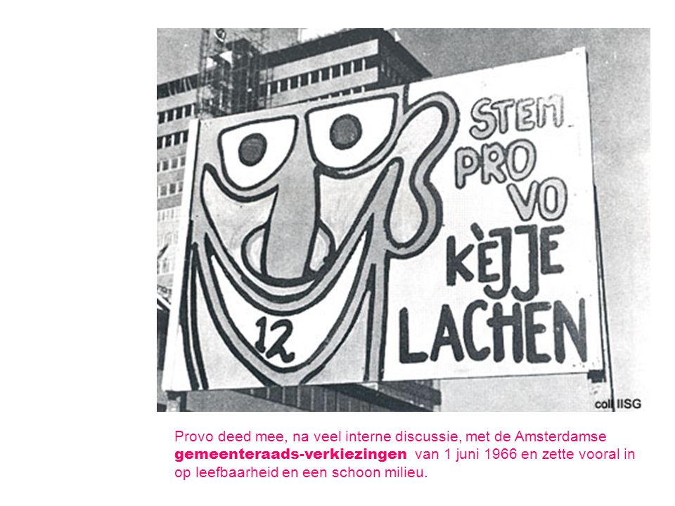 Provo deed mee, na veel interne discussie, met de Amsterdamse gemeenteraads-verkiezingen van 1 juni 1966 en zette vooral in op leefbaarheid en een sch