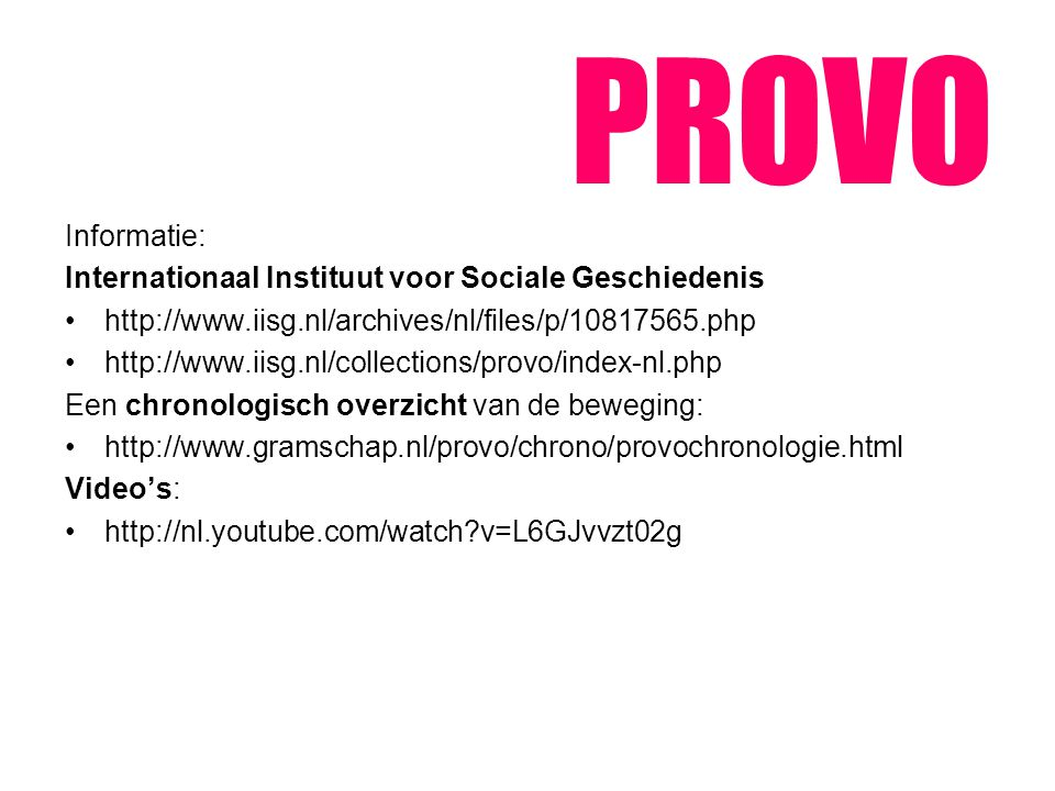 PROVO Informatie: Internationaal Instituut voor Sociale Geschiedenis http://www.iisg.nl/archives/nl/files/p/10817565.php http://www.iisg.nl/collection