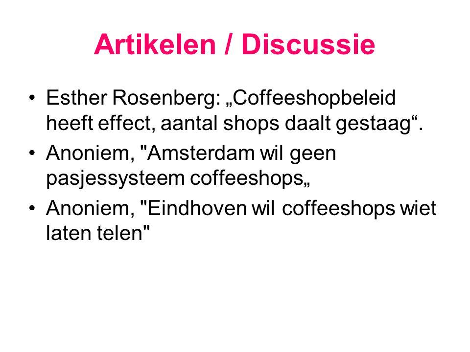 """Artikelen / Discussie Esther Rosenberg: """"Coffeeshopbeleid heeft effect, aantal shops daalt gestaag"""". Anoniem,"""