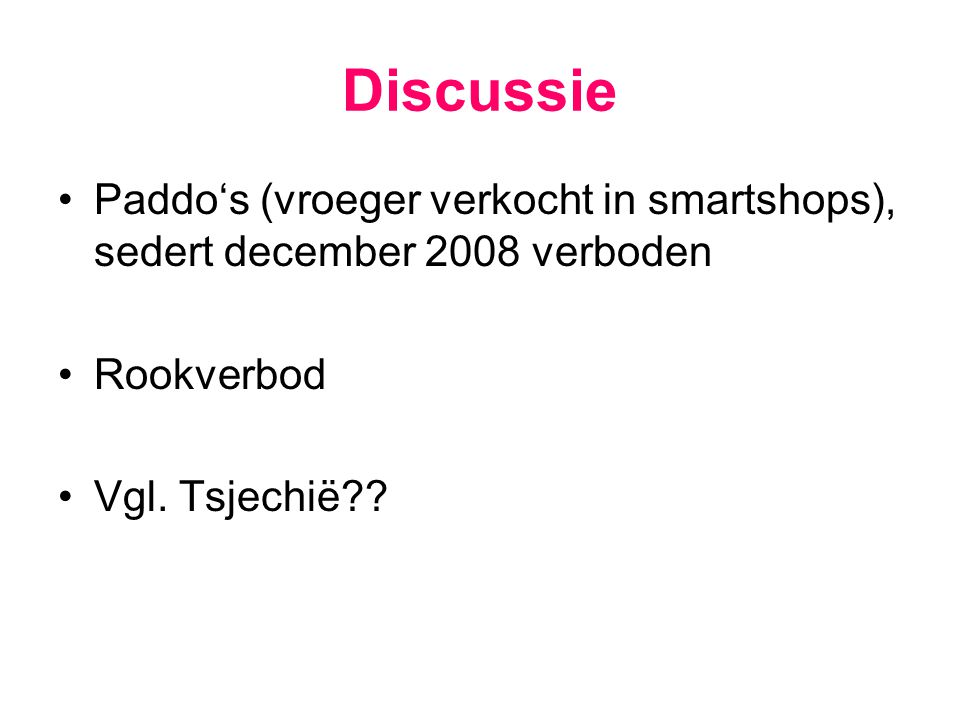 Discussie Paddo's (vroeger verkocht in smartshops), sedert december 2008 verboden Rookverbod Vgl. Tsjechië??