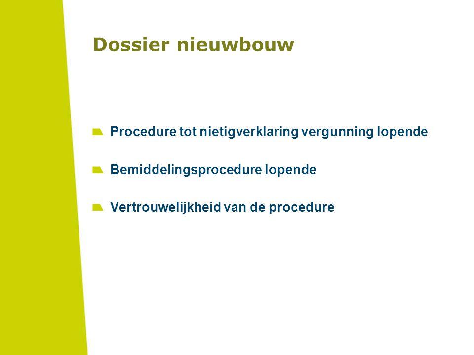 Dossier nieuwbouw Procedure tot nietigverklaring vergunning lopende Bemiddelingsprocedure lopende Vertrouwelijkheid van de procedure