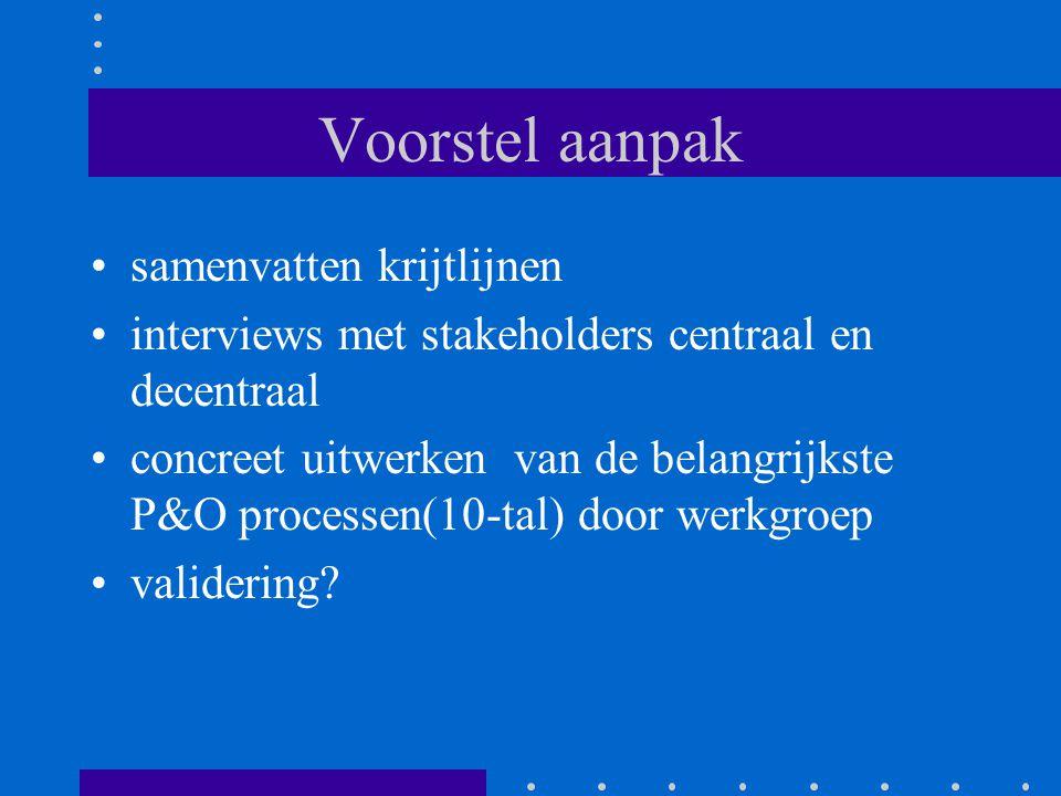 Voorstel aanpak samenvatten krijtlijnen interviews met stakeholders centraal en decentraal concreet uitwerken van de belangrijkste P&O processen(10-ta