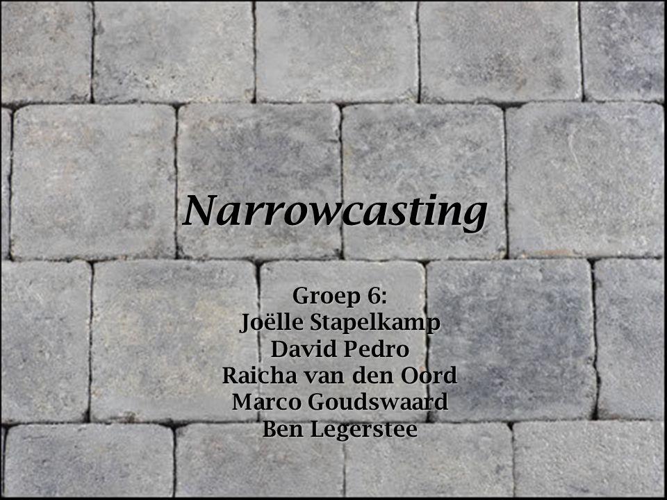 Narrowcasting Groep 6: Joëlle Stapelkamp David Pedro Raicha van den Oord Marco Goudswaard Ben Legerstee