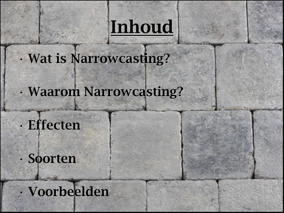 Wat is Narrowcasting?Wat is Narrowcasting? Waarom Narrowcasting?Waarom Narrowcasting? EffectenEffecten SoortenSoorten VoorbeeldenVoorbeelden Inhoud