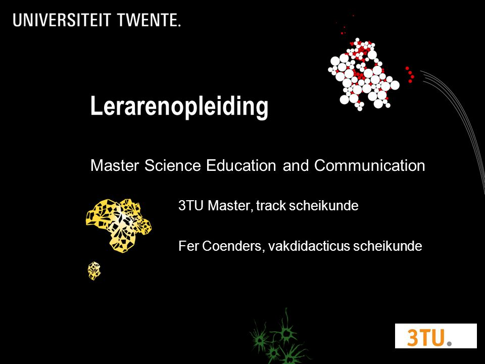 Lerarenopleiding Master Science Education and Communication 3TU Master, track scheikunde Fer Coenders, vakdidacticus scheikunde
