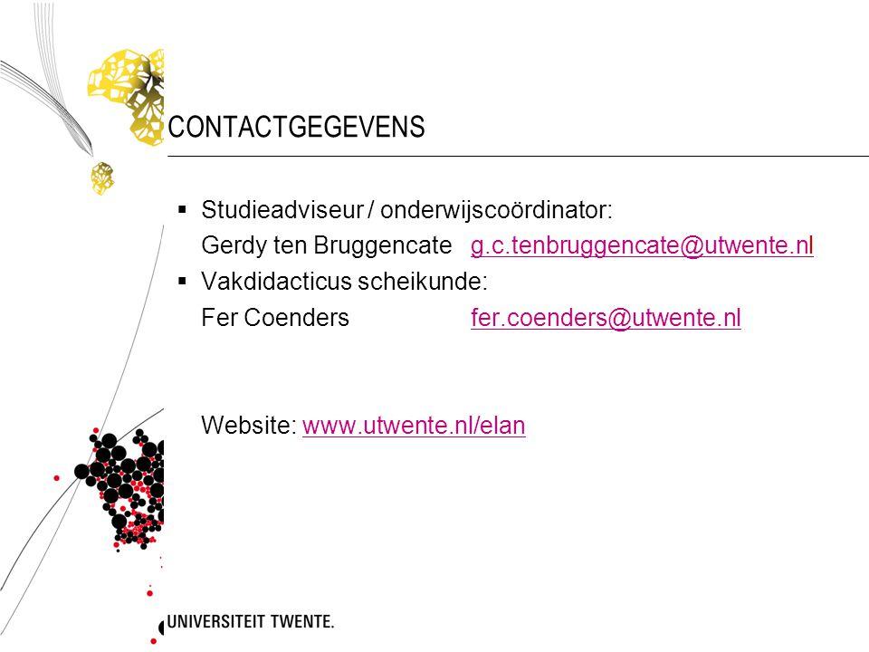 CONTACTGEGEVENS  Studieadviseur / onderwijscoördinator: Gerdy ten Bruggencate g.c.tenbruggencate@utwente.nlg.c.tenbruggencate@utwente.n  Vakdidacticus scheikunde: Fer Coendersfer.coenders@utwente.nlfer.coenders@utwente.nl Website: www.utwente.nl/elanwww.utwente.nl/elan