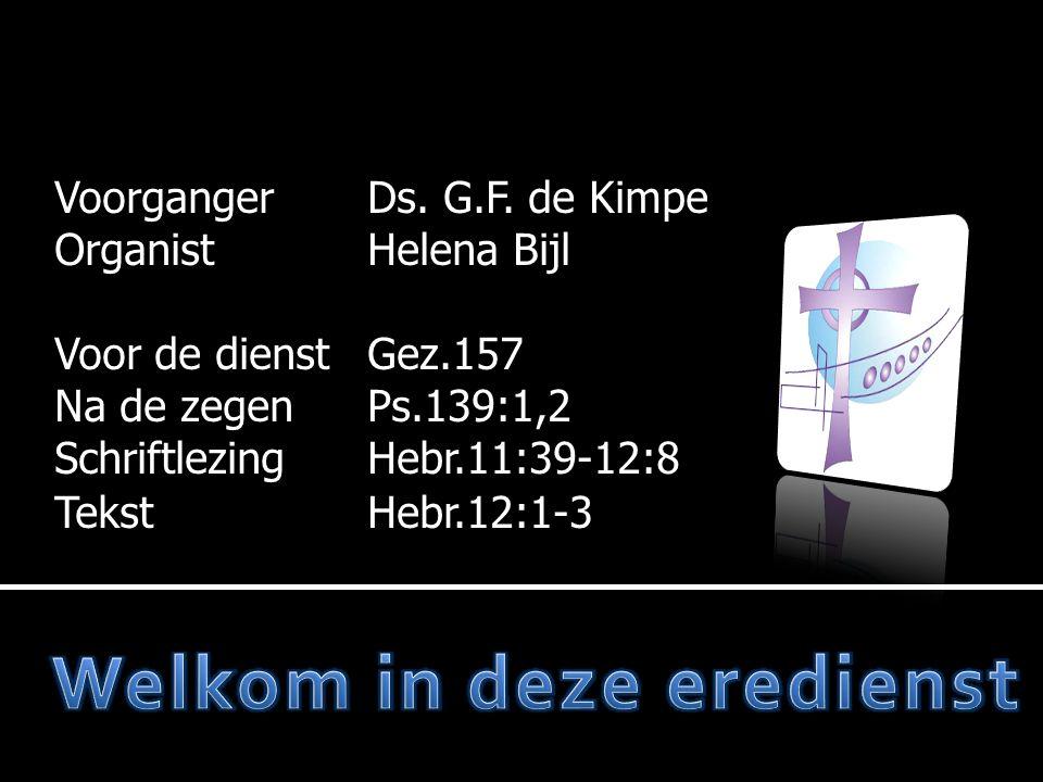  Votum en zegengroet  Ps.139:1,2  Gebed  Lezen:  Lezen:Hebr.11:39-12:8  Gz.3:1,2,3 (wisselzang)  Tekst:  Tekst:Hebr.12:1-3  Preek, deel I  Lb 360:1.2  Heilig Avondmaal