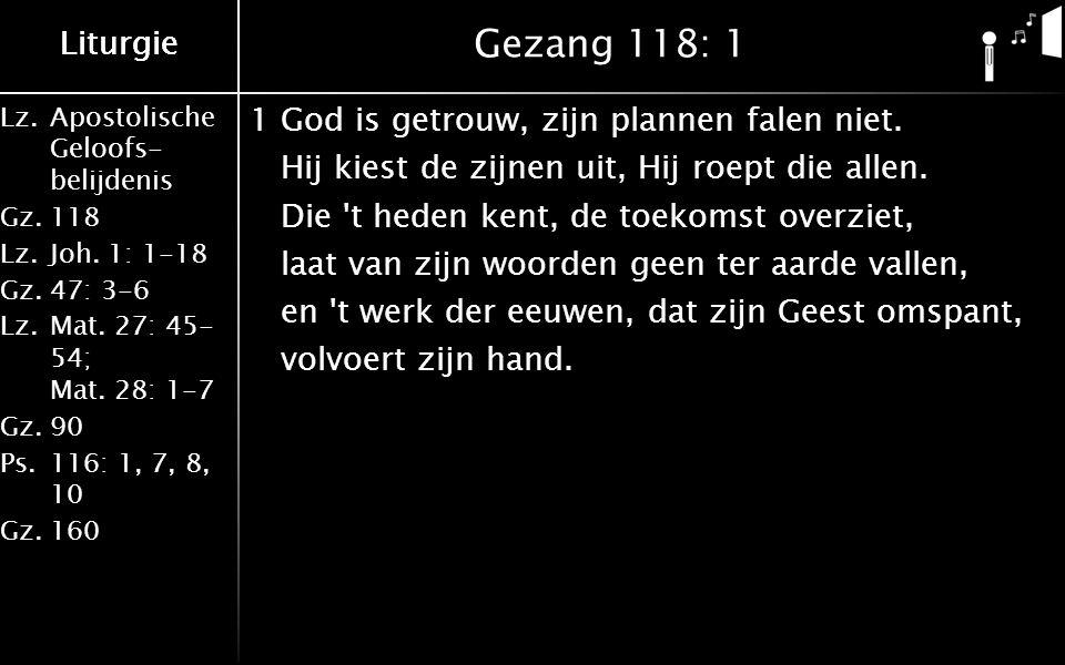 Liturgie Lz.Apostolische Geloofs- belijdenis Gz.118 Lz.Joh.