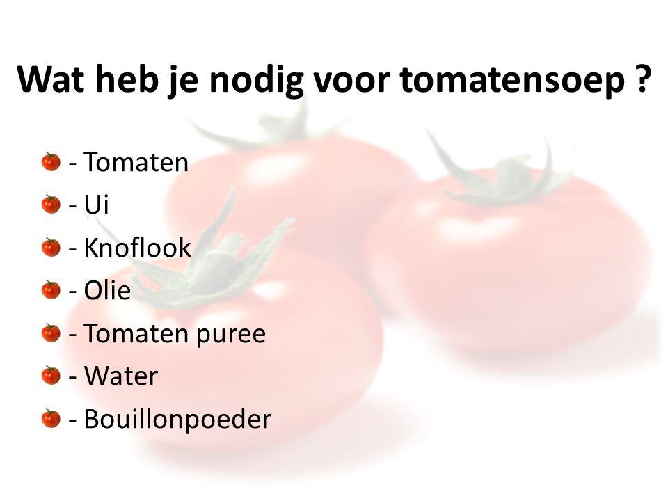 Wat heb je nodig voor tomatensoep .