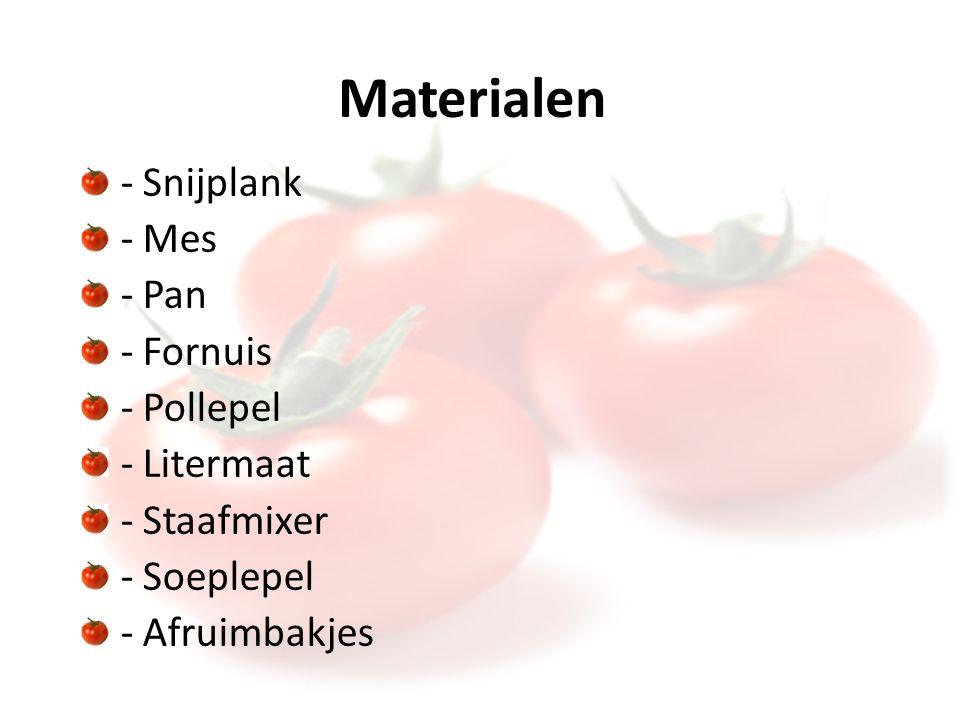 Materialen - Snijplank - Mes - Pan - Fornuis - Pollepel - Litermaat - Staafmixer - Soeplepel - Afruimbakjes