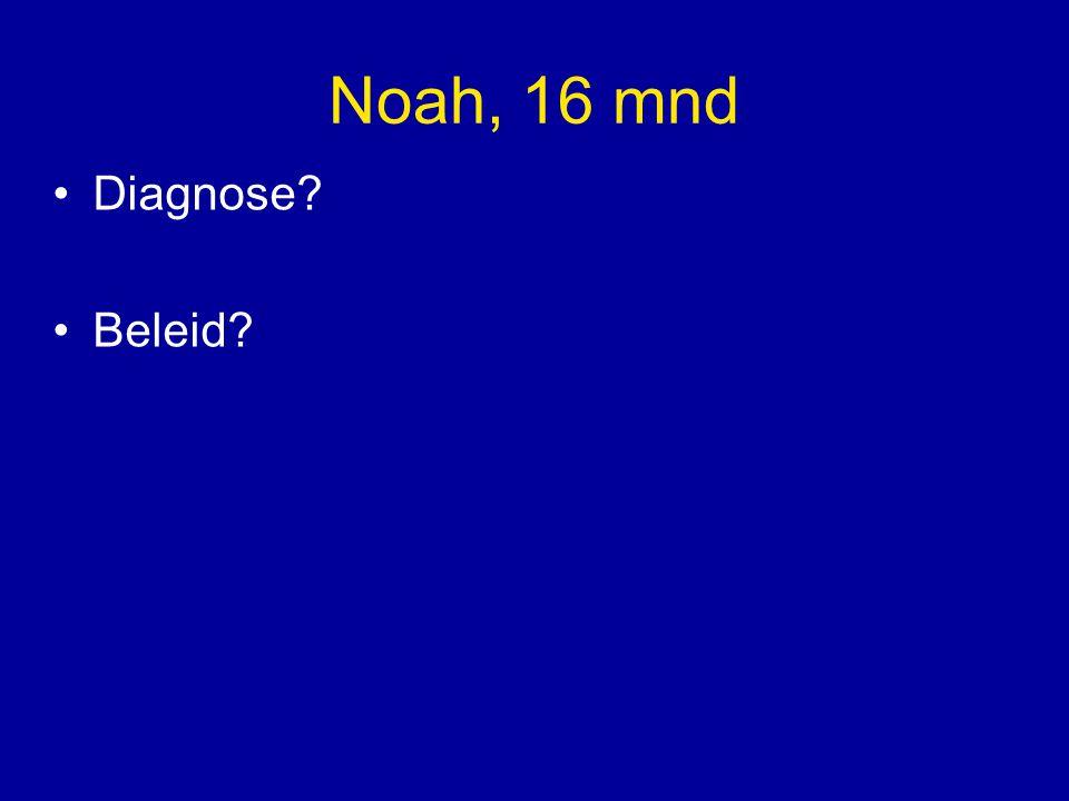 Noah, 16 mnd Diagnose? Beleid?