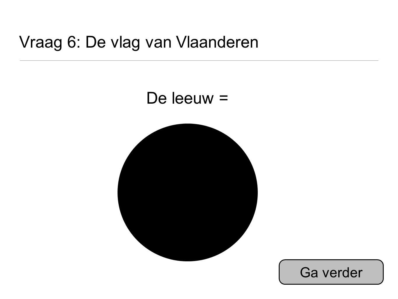 Vraag 6: De vlag van Vlaanderen De leeuw = Ga verder
