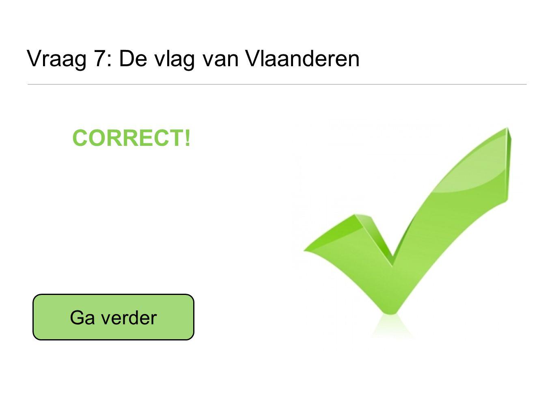 Vraag 7: De vlag van Vlaanderen CORRECT! Ga verder