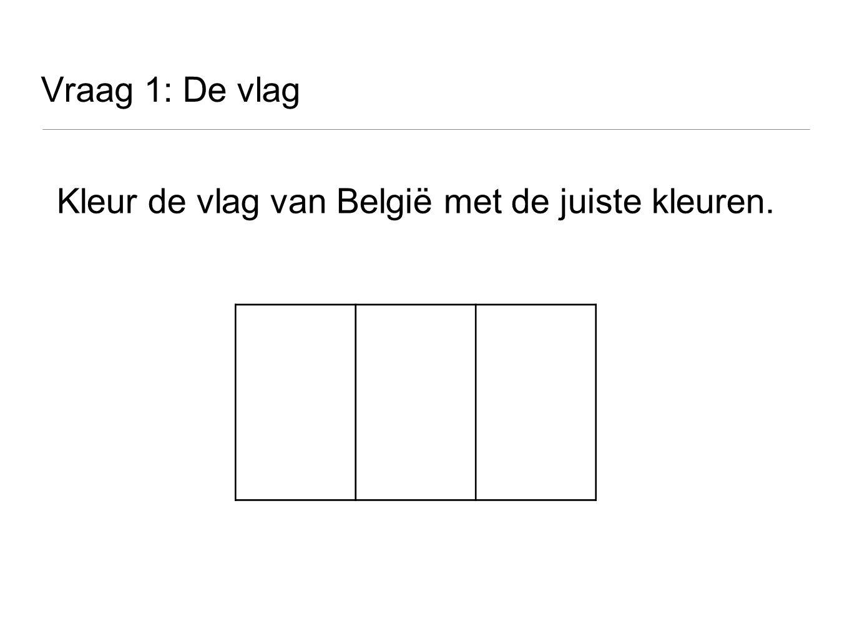 Vraag 1: De vlag Kleur de vlag van België met de juiste kleuren.