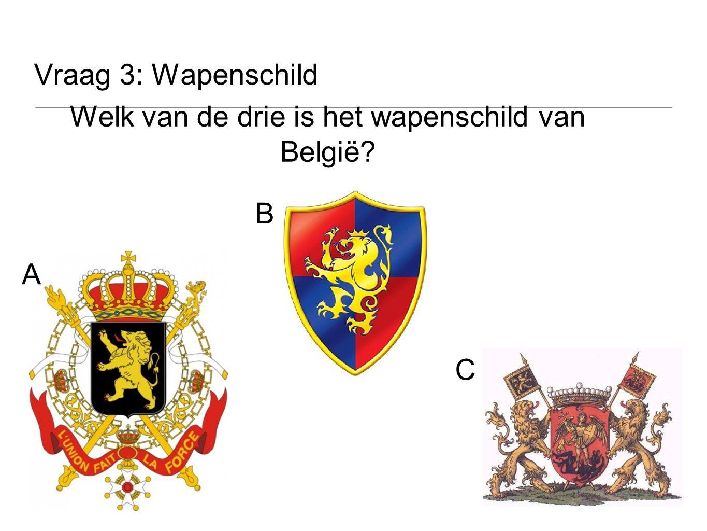Vraag 3: Wapenschild Welk van de drie is het wapenschild van België? A B C