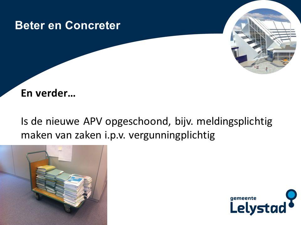 Beter en Concreter En verder… Is de nieuwe APV opgeschoond, bijv.