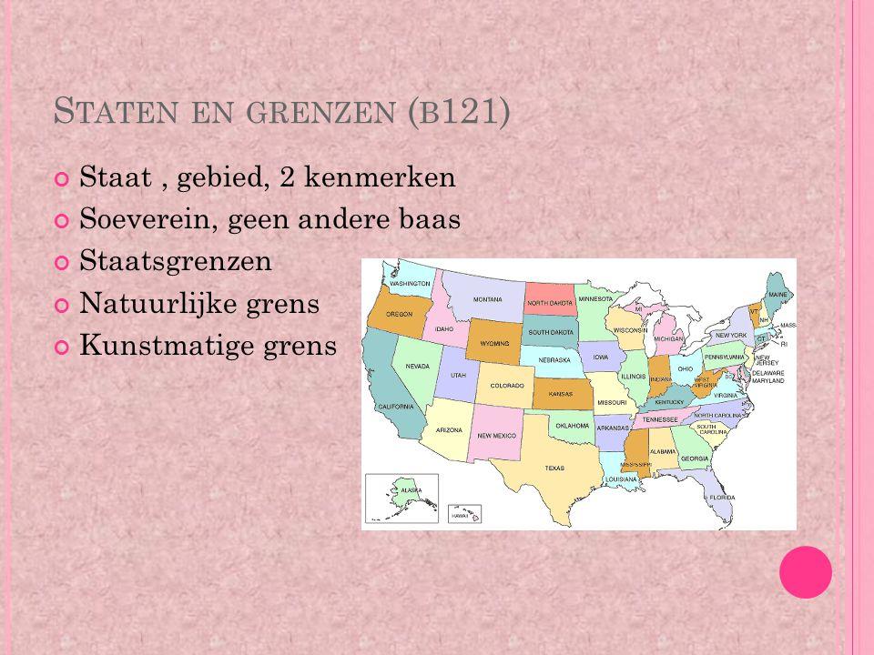 S TATEN EN GRENZEN ( B 121) Staat, gebied, 2 kenmerken Soeverein, geen andere baas Staatsgrenzen Natuurlijke grens Kunstmatige grens